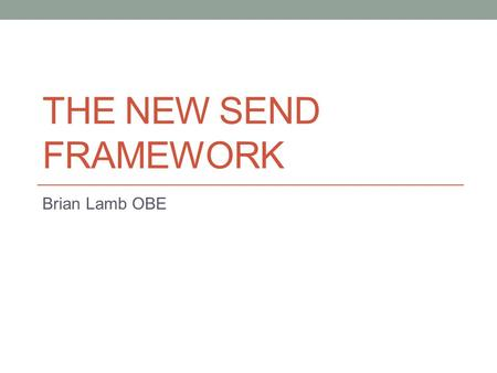 THE NEW SEND FRAMEWORK Brian Lamb OBE. From this…..? Welcome to Special Educational Needs and Disability Maze School Action School Action Plus Statements.