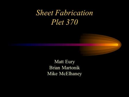 Sheet Fabrication Plet 370 Matt Eury Brian Martonik Mike McElhaney.