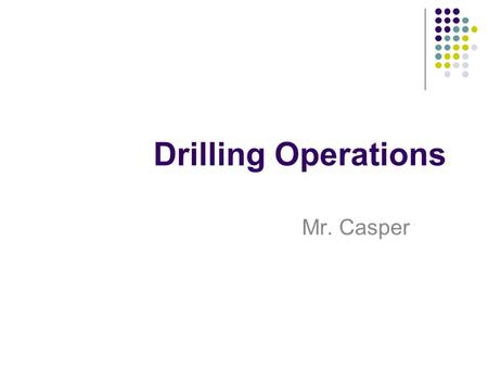 Drilling Operations Mr. Casper.