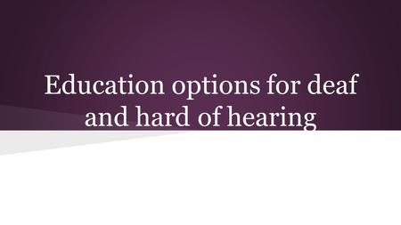 Education options for deaf and hard of hearing students.