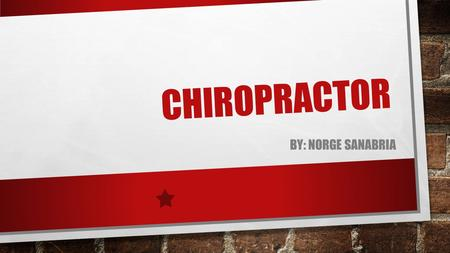 CHIROPRACTOR BY: NORGE SANABRIA. WHAT IS A CHIROPRACTOR A CHIROPRACTOR IS A HEALTH CARE PROFESSIONAL FOCUSED ON THE DIAGNOSIS AND TREATMENT NEUROMUSCULAR.