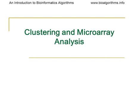 Www.bioalgorithms.infoAn Introduction to Bioinformatics Algorithms Clustering and Microarray Analysis.