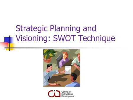 Strategic Planning and Visioning: SWOT Technique.