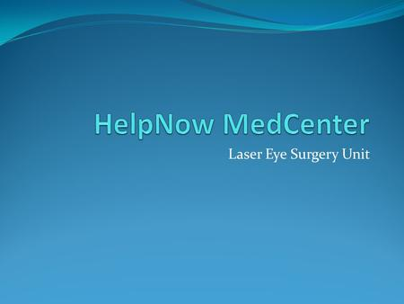 Laser Eye Surgery Unit. Laser Eye Surgery Facts LASIK is most common refractive surgery Relative lack of pain Almost immediate results (within 24 hours)