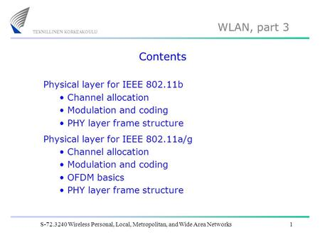 WLAN, part 3 S-72.3240 Wireless Personal, Local, Metropolitan, and Wide Area Networks1 Contents Physical layer for IEEE 802.11b Channel allocation Modulation.