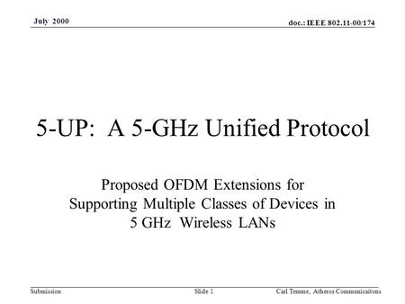 Doc.: IEEE 802.11-00/174 Submission July 2000 Carl Temme, Atheros CommunicaitonsSlide 1 5-UP: A 5-GHz Unified Protocol Proposed OFDM Extensions for Supporting.