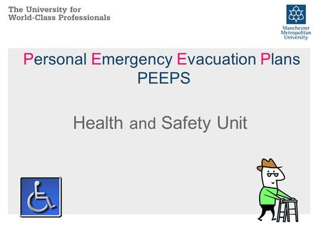 Personal Emergency Evacuation Plans PEEPS Health and Safety Unit.