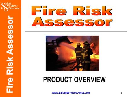Fire Risk Assessor www.SafetyServicesDirect.com 1 PRODUCT OVERVIEW.