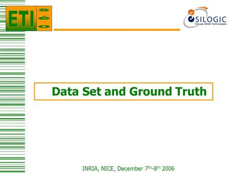 INRIA, NICE, December 7 th -8 th 2006 Data Set and Ground Truth.