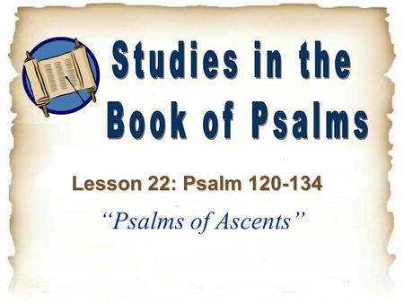 """Psalms of Ascents"" Studies in the Book of Psalms"