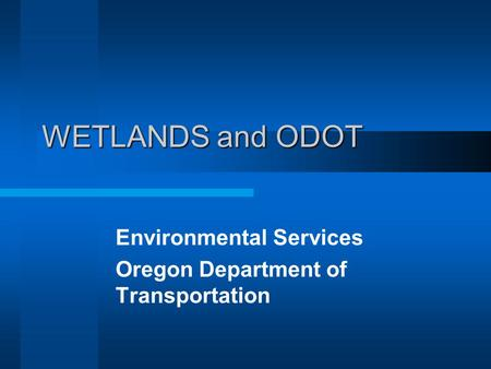 WETLANDS and ODOT Environmental Services Oregon Department of Transportation.