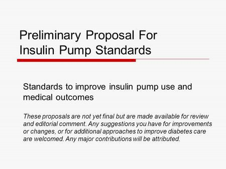 Preliminary Proposal For Insulin Pump Standards Standards to improve insulin pump use and medical outcomes These proposals are not yet final but are made.