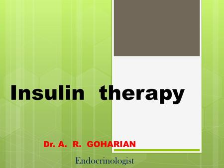 Insulin therapy Dr. A. R. GOHARIAN Endocrinologist.