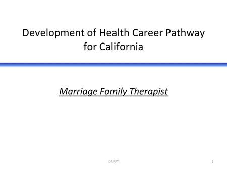DRAFT1 Development of Health Career Pathway for California Marriage Family Therapist.