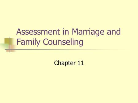 Assessment in Marriage and Family Counseling Chapter 11.