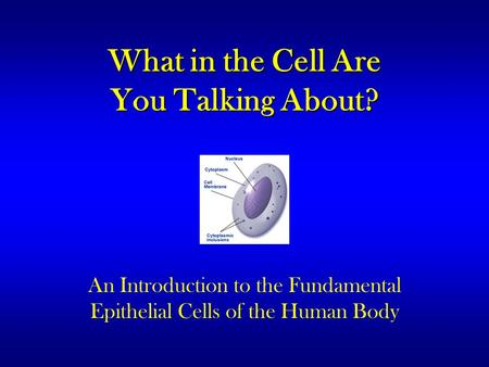 What in the Cell Are You Talking About? An Introduction to the Fundamental Epithelial Cells of the Human Body.