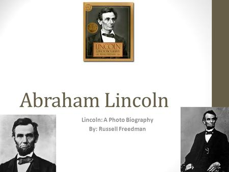 Abraham Lincoln Lincoln: A Photo Biography By: Russell Freedman.