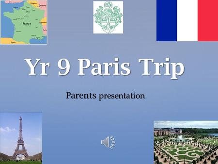 Yr 9 Paris Trip Parents presentation Introduction Your daughter has been carefully selected to attend the annual Yr 9 Trip to Paris. Your daughter has.