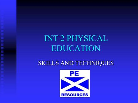 INT 2 PHYSICAL EDUCATION SKILLS AND TECHNIQUES. Lecture 1 Key Concept 1 The concept of skill and skilled performance.
