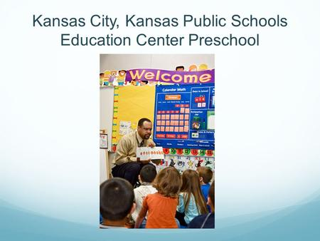 Kansas City, Kansas Public Schools Education Center Preschool.