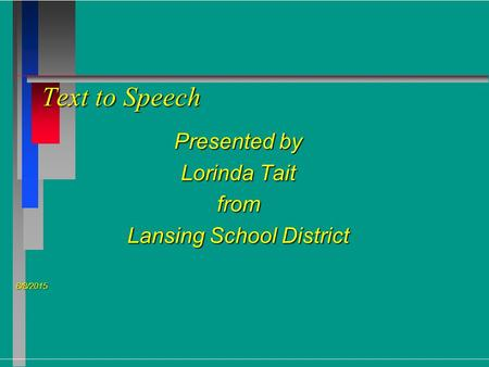 Text to Speech Presented by Lorinda Tait from Lansing School District 8/8/2015 8/8/2015.