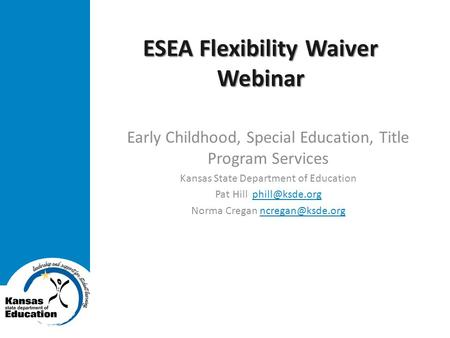 ESEA Flexibility Waiver Webinar Early Childhood, Special Education, Title Program Services Kansas State Department of Education Pat Hill