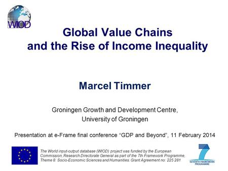 Global Value Chains and the Rise of Income Inequality Marcel Timmer Groningen Growth and Development Centre, University of Groningen Presentation at e-Frame.