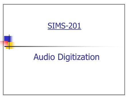 SIMS-201 Audio Digitization. 2  Overview Chapter 12 Digital Audio Digitization of Audio Samples Quantization Reconstruction Quantization error.
