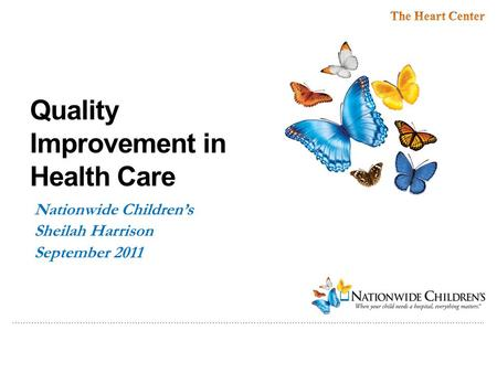………………..…………………………………………………………………………………………………………………………………….. Quality Improvement in Health Care Nationwide Children's Sheilah Harrison September 2011.