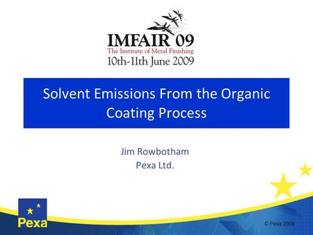 Solvent Emissions From the Organic Coating Process Jim Rowbotham Pexa Ltd. © Pexa 2009.