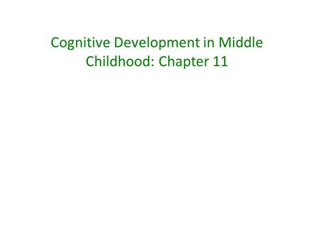 Cognitive Development in Middle Childhood: Chapter 11.