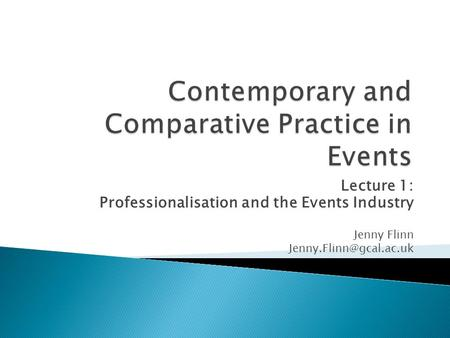 Lecture 1: Professionalisation and the Events Industry Jenny Flinn
