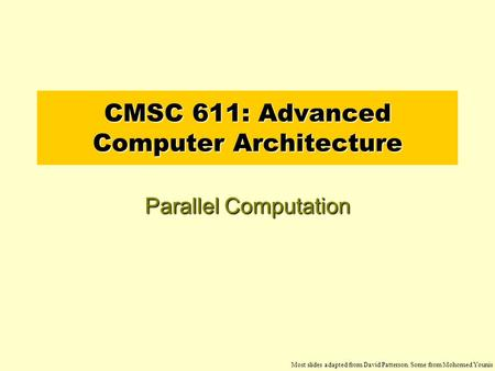 CMSC 611: Advanced Computer Architecture Parallel Computation Most slides adapted from David Patterson. Some from Mohomed Younis.