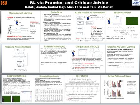 RL via Practice and Critique Advice Kshitij Judah, Saikat Roy, Alan Fern and Tom Dietterich PROBLEM: RL takes a long time to learn a good policy. Teacher.