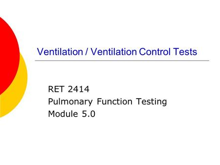 Ventilation / Ventilation Control Tests RET 2414 Pulmonary Function Testing Module 5.0.