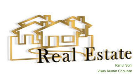 Rahul Soni Vikas Kumar Chouhan. What is Real Estate industry? (an overview)  The Indian real estate sector is one of the fastest growing and globally.