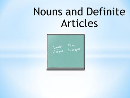 Nouns and Definite Articles * Nouns refer to people, animals, places, and things.