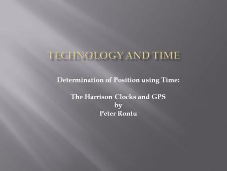 Determination of Position using Time: The Harrison Clocks and GPS by Peter Rontu.