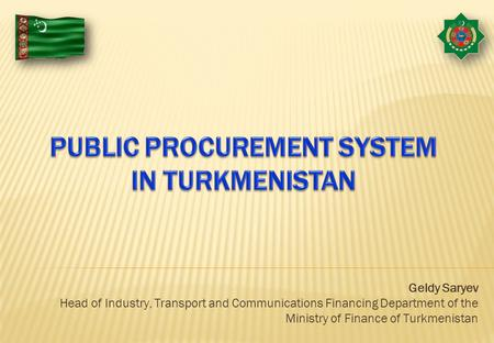 Geldy Saryev Head of Industry, Transport and Communications Financing Department of the Ministry of Finance of Turkmenistan.