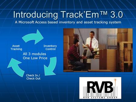 Introducing Track'Em™ 3.0 Inventory Control Check In / Check Out Asset Tracking All 3 modules One Low Price A Microsoft Access based inventory and asset.