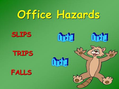 Office Hazards SLIPS TRIPS TRIPS FALLS INJURY PREVENTION  You take hundreds of steps every day, but how many of those steps do you take seriously? 