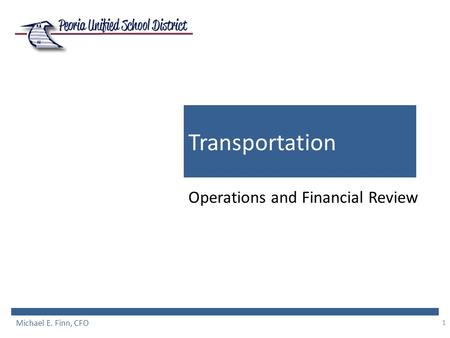 1 Transportation Operations and Financial Review Michael E. Finn, CFO.