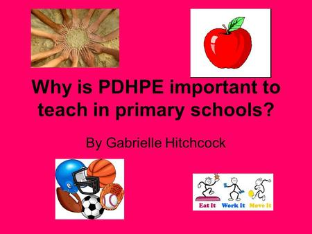 Why is PDHPE important to teach in primary schools? By Gabrielle Hitchcock.