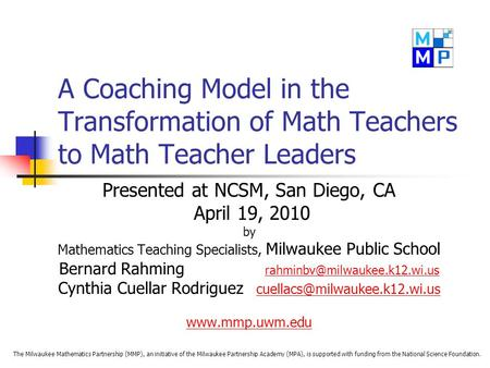 A Coaching Model in the Transformation of Math Teachers to Math Teacher Leaders Presented at NCSM, San Diego, CA April 19, 2010 by Mathematics Teaching.