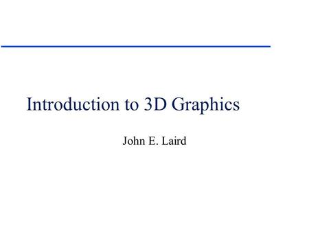 Introduction to 3D Graphics John E. Laird. Basic Issues u Given a internal model of a 3D world, with textures and light sources how do you project it.