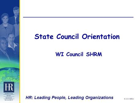 HR: Leading People, Leading Organizations © 2003 SHRM State Council Orientation WI Council SHRM.