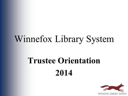 Winnefox Library System Trustee Orientation 2014.