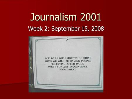 Journalism 2001 Week 2: September 15, 2008. Announcements Who you are Who you are –Freshmen, sophomores, junior –Communication, philosophy, film, English,