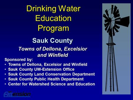 Drinking Water Education Program Sauk County Towns of Dellona, Excelsior and Winfield Sponsored by: Towns of Dellona, Excelsior and Winfield Sauk County.