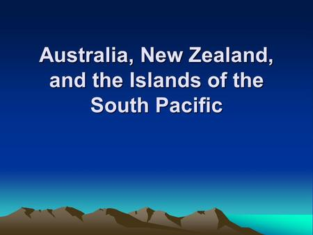 Australia, New Zealand, and the Islands of the South Pacific.